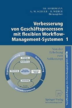 Verbesserung Von Geschaftsprozessen Mit Flexiblen Workflow-Management-Systemen 1: Von Der Erhebung Zum Sollkonzept 9783790810769