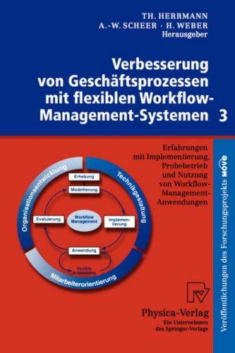 Verbesserung Von Geschaftsprozessen Mit Flexiblen Workflow-Management-Systemen 3: Erfahrungen Mit Implementierung, Probebetrieb Und Nutzung Von Workfl 9783790812244