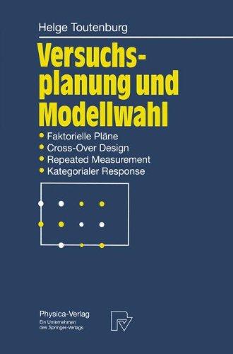 Versuchsplanung Und Modellwahl: Statistische Planung Und Auswertung Von Experimenten Mit Stetigem Oder Kategorialem Response 9783790807721