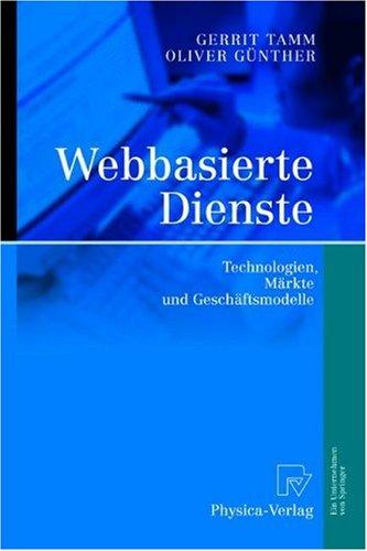 Webbasierte Dienste: Technologien, M Rkte Und Gesch Ftsmodelle 9783790815665
