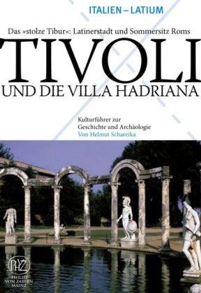 Tivoli Und die Villa Hadriana: Das Stolze Tibur: Latinerstadt Und Sommersitz Roms 9783805341585