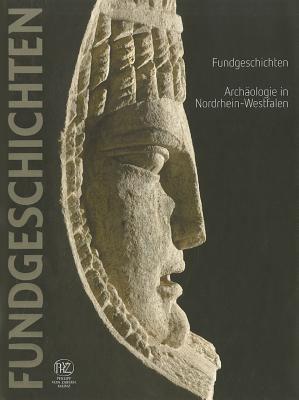 Fundgeschichten. Archaologie in Nordrhein-Westfalen 9783805342049