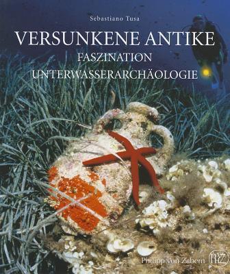 Versunkene Antike: Faszination Unterwasserarchaologie 9783805343176