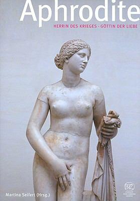 Aphrodite: Herrin Des Krieges, Gottin Der Liebe 9783805339421