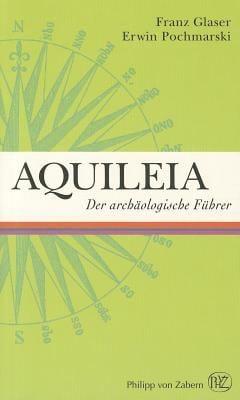 Aquileia: Der Archaologische Fuhrer 9783805342773