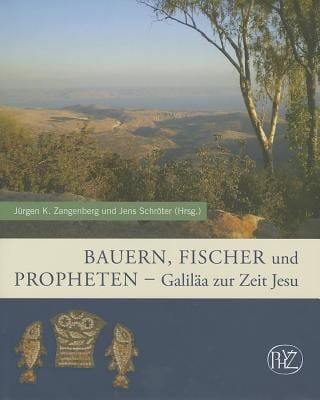 Bauern, Fischer Und Propheten: Galilaa Zur Zeit Jesu 9783805345439