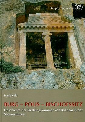 Burg - Polis - Bischofssitz: Geschichte Der Siedlungskammer Von Kyaneai in Der Sudwestturkei 9783805339001