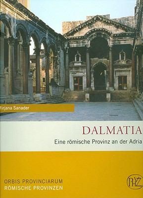 Dalmatia: Eine Romische Provinz an Der Adria 9783805339551