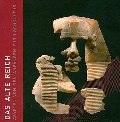 Das Alte Reich: Agypten Von Den Anfangen Zur Hochkultur 9783805340731