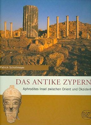Das Antike Zypern: Aphrodites Insel Zwischen Orient Und Okzident 9783805338318