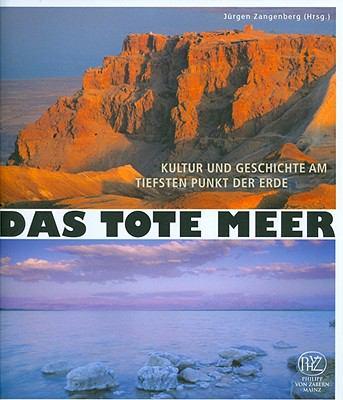Das Tote Meer: Kultur Und Geschichte Am Tiefsten Punkt der Erde 9783805340748