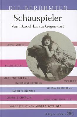 Die Beruhmten: Schauspieler: Vom Barock Bis Zur Gegenwart 9783805342803