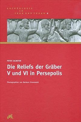 Die Reliefs Der Graber V Und VI in Persepolis 9783805339285