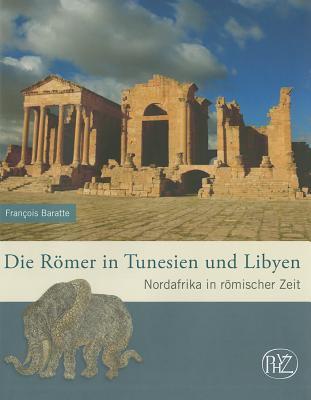 Die Romer In Tunesien Und Libyen: Nordafrika In Romischer Zeit 9783805344593