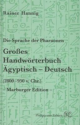 Die Sprache der Pharaonen: Grosses Handworterbuch Agyptisch-Deutsch (2800-950 v. Chr.) 9783805317719