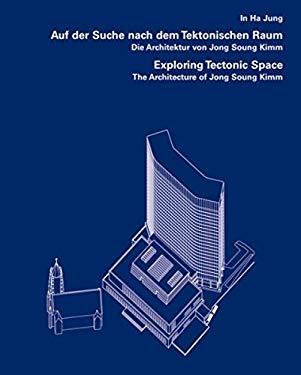 Exploring Tectonic Space/Auf Der Suche Nach Dem Tektonischen Raum: The Architecture of Jong Soung Kimm/Die Architektur Von Jong Soung Kimm 9783803006875