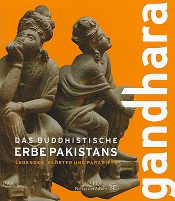 Gandhara: Das Buddhistische Erbe Pakistans/Legenden, Kloster Und Paradiese 9783805339162