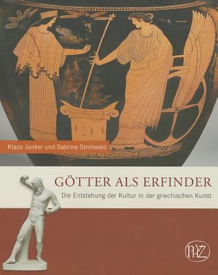 Gotter ALS Erfinder: Die Entstehung Der Kultur in Der Griechischen Kunst 9783805344791