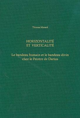Horizontalite Et Verticalite. Le Bandeau Humain Et Le Bandeau Divin Chez La Peintre de Darius 9783805339650