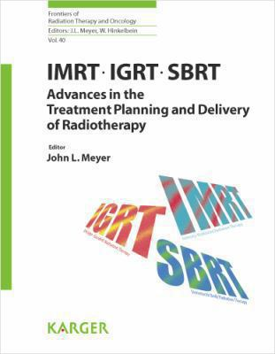 IMRT, IGRT, SBRT: Advances in the Treatment Planning and Delivery of Radiotherapy 9783805581998
