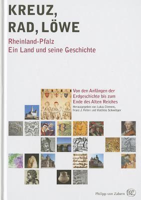 Kreuz-Rad-Lowe: Rheinland-Pfalz. Ein Land Und Seine Geschichte. Volume 1 9783805345101