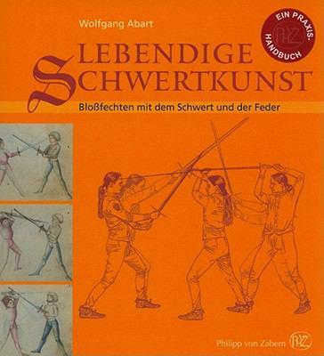 Lebendige Schwertkunst: Blossfechten Mit Dem Schwert Und der Feder 9783805338578