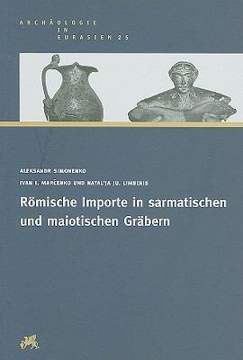 Romische Importe In Sarmatischen Und Maiotischen Grabern Zwischen Unterer Donau Und Kuban 9783805339544