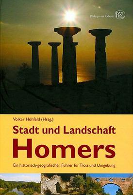 Stadt Und Landschaft Homers: Ein Historisch-Geografischer Fuhrer Fur Troia Und Umgebung 9783805340762