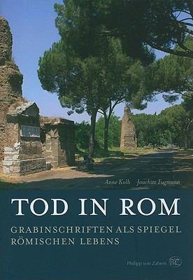 Tod In Rom: Grabinschriften Als Spiegel Romischen Lebens 9783805334839