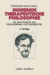 Morenos Therapeutische Philosophie: Zu Den Grundideen Von Psychodrama Und Soziometrie 20749812