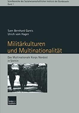 Militarkulturen Und Multinationalitat: Das Multinationale Korps Nordost in Stettin 9783810040107