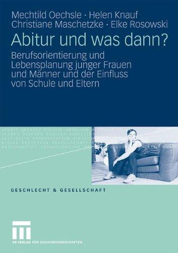 Abitur Und Was Dann?: Berufsorientierung Und Lebensplanung Junger Frauen Und M Nner Und Der Einfluss Von Schule Und Eltern 9783810039255