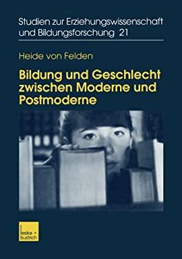 Bildung Und Geschlecht Zwischen Moderne Und Postmoderne: Zur Verkn Pfung Von Bildungs-, Biographie- Und Genderforschung 9783810038111