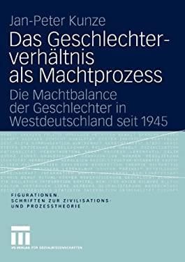 Das Geschlechterverh Ltnis ALS Machtprozess: Die Machtbalance Der Geschlechter in Westdeutschland Seit 1945 9783810041012