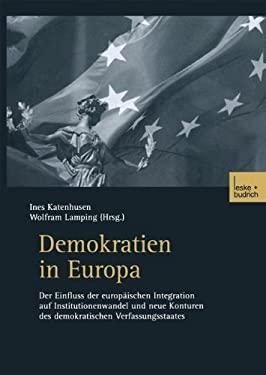 Demokratien in Europa: Der Einfluss Der Europaischen Integration Auf Institutionenwandel Und Neue Konturen Des Demokratischen Verfassungsstaa 9783810034144