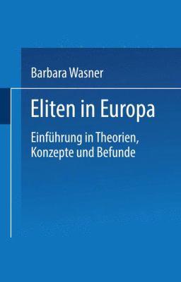 Eliten in Europa: Einf Hrung in Theorien, Konzepte Und Befunde 9783810038753