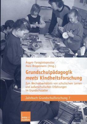 Grundschulp Dagogik Meets Kindheitsforschung: Zum Wechselverh Ltnis Von Schulischem Lernen Und Au Erschulischen Erfahrungen Im Grundschulalter 9783810039286