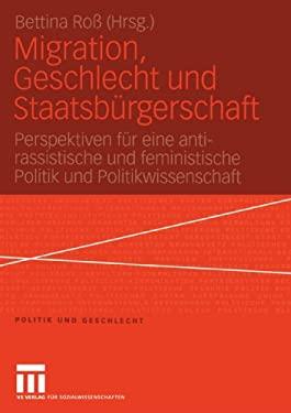 Migration, Geschlecht Und Staatsb Rgerschaft: Perspektiven F R Eine Anti-Rassistische Und Feministische Politik Und Politikwissenschaft 9783810040787