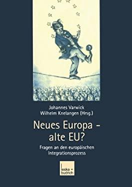 Neues Europa - Alte Eu?: Fragen an Den Europ Ischen Integrationsprozess 9783810041272