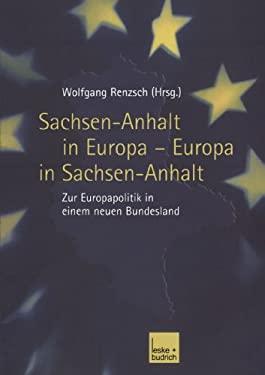 Sachsen-Anhalt in Europa Europa in Sachsen-Anhalt: Zur Europapolitik in Einem Neuen Bundesland 9783810041555
