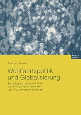 Wohlfahrtspolitik Und Globalisierung: Zur Diffusion Der World Polity Durch Organisationswandel Und Wettbewerbsorientierung 9783810038838