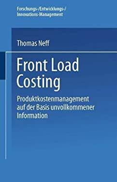 Front Load Costing: Produktkostenmanagement auf der Basis unvollkommener Information (Forschungs-/Entwicklungs-/Innovations-Management) (German Editio