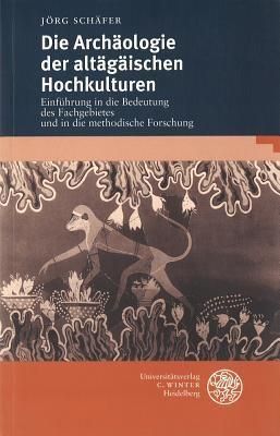 Die Archologie der altgischen Hochkulturen - Jrg Schfer