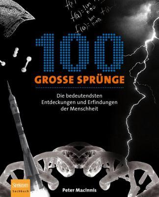 100 Gro E Spr Nge: Die Bedeutendsten Entdeckungen Und Erfindungen Der Menschheit 9783827424884