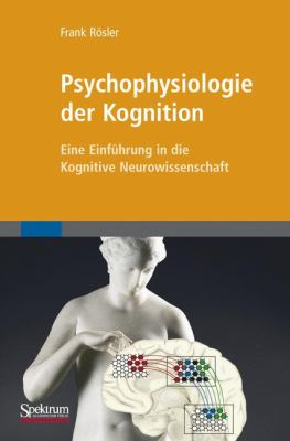 Psychophysiologie Der Kognition: Eine Einf Hrung in Die Kognitive Neurowissenschaft 9783827425980