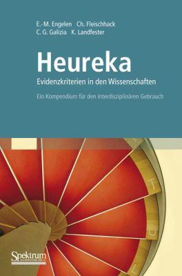Heureka - Evidenzkriterien in Den Wissenschaften: Ein Kompendium Fur Den Interdisziplin Ren Gebrauch (1. Aufl.) 9783827426567
