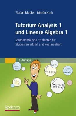 Tutorium Analysis 1 Und Lineare Algebra 1: Mathematik Von Studenten F R Studenten Erkl Rt Und Kommentiert 9783827428301