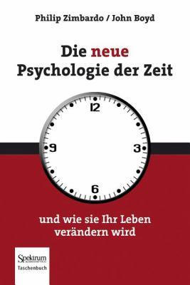 Die Neue Psychologie Der Zeit: Und Wie Sie Ihr Leben Ver Ndern Wird 9783827428455