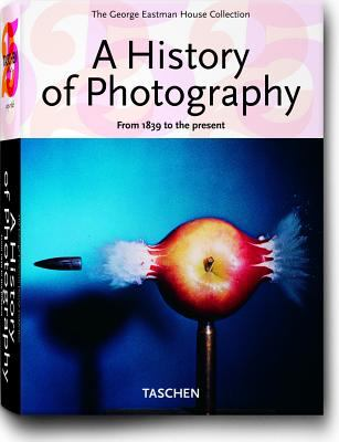 A History of Photography: From 1839 to the Present; The George Eastman House Collection 9783822847770