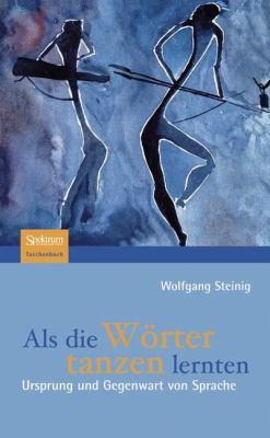 ALS Die W Rter Tanzen Lernten: Ursprung Und Gegenwart Von Sprache 9783827420886